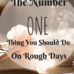 The Number One Thing You Should Do On Rough Days