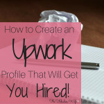 How to Create an Upwork Profile That Will Get You Hired!