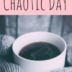 How to Redeem a Chaotic Day