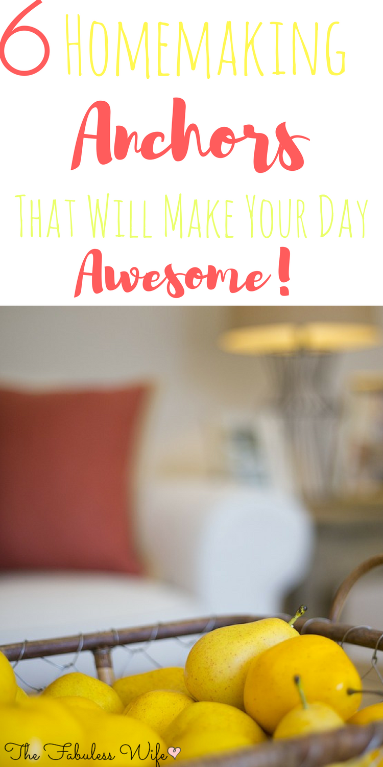 6 Homemaking Anchors to Make Your Days Awesome!