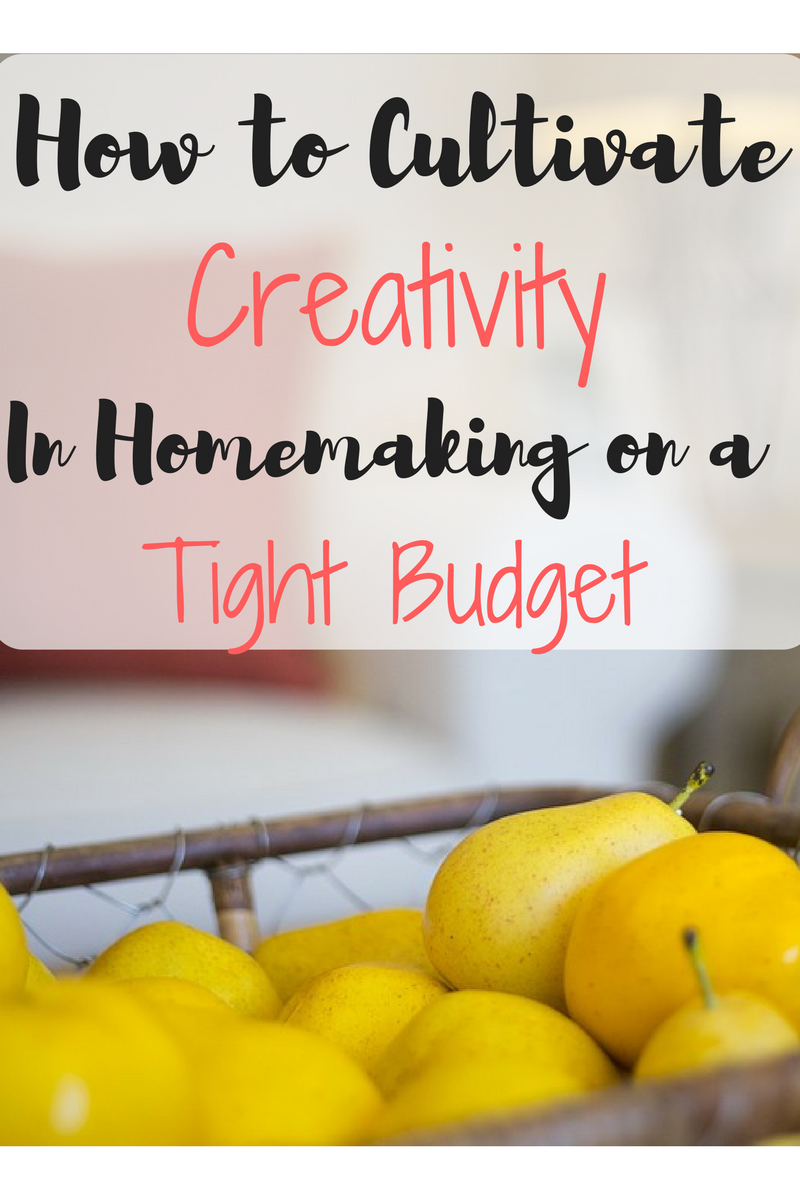 How to Cultivate Creativity in Homemaking on a Tight Budget