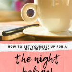 How to Set Yourself Up for A Healthy Day the Night Before!