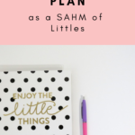 My Weekly Plan as a Stay at Home Mom of Littles